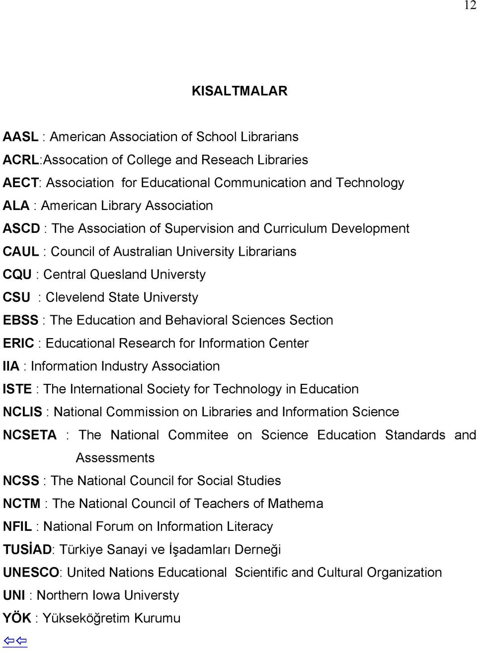 The Education and Behavioral Sciences Section ERIC : Educational Research for Information Center IIA : Information Industry Association ISTE : The International Society for Technology in Education