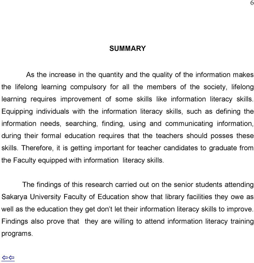Equipping individuals with the information literacy skills, such as defining the information needs, searching, finding, using and communicating information, during their formal education requires