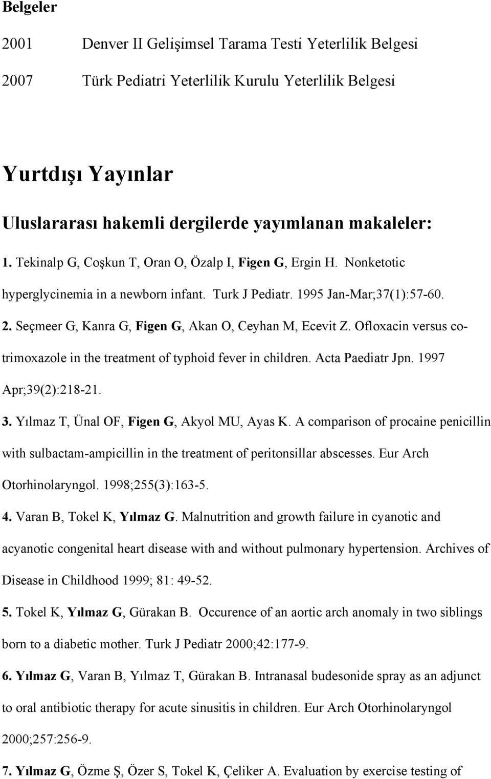 Seçmeer G, Kanra G, Figen G, Akan O, Ceyhan M, Ecevit Z. Ofloxacin versus cotrimoxazole in the treatment of typhoid fever in children. Acta Paediatr Jpn. 1997 Apr;39(2):218-21. 3.