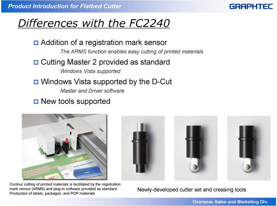 Driver software New tools supported Contour cutting of printed materials is facilitated by the registration mark sensor