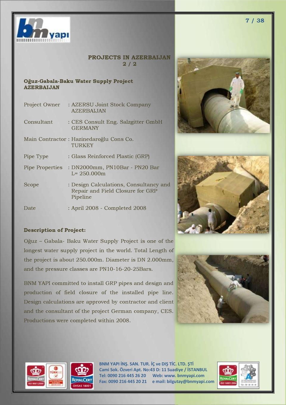 000m Scope : Design Calculations, Consultancy and Repair and Field Closure for GRP Pipeline Date : April 2008 - Completed 2008 Description of Project: Oğuz Gabala- Baku Water Supply Project is one of