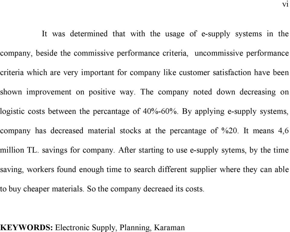 By applying e-supply systems, company has decreased material stocks at the percantage of %20. It means 4,6 million TL. savings for company.