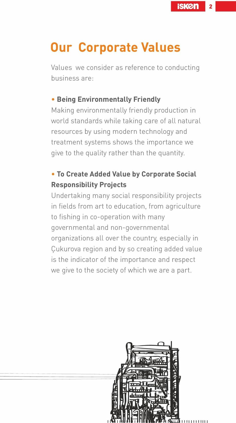 To Create Added Value by Corporate Social Responsibility Projects Undertaking many social responsibility projects in fields from art to education, from agriculture to fishing in co-operation