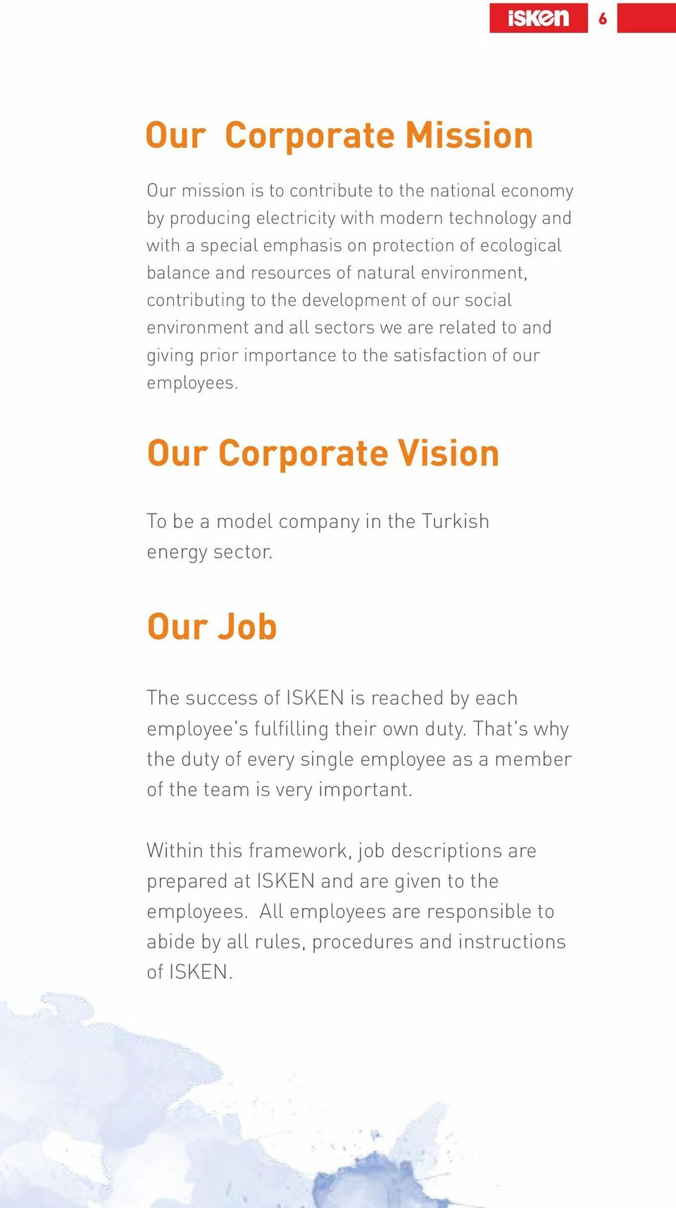 Our Corporate Vision To be a model company in the Turkish energy sector. Our Job The success of ISKEN is reached by each employee's fulfilling their own duty.