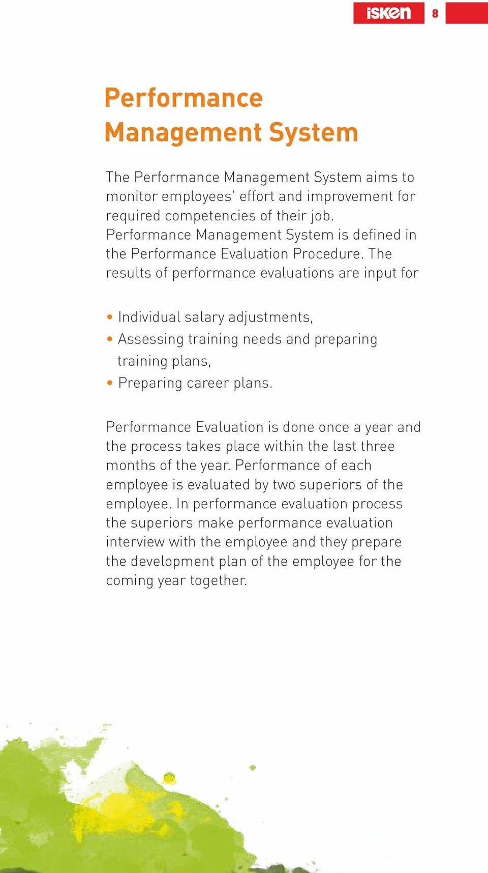 The results of performance evaluations are input for Individual salary adjustments, Assessing training needs and preparing training plans, Preparing career plans.