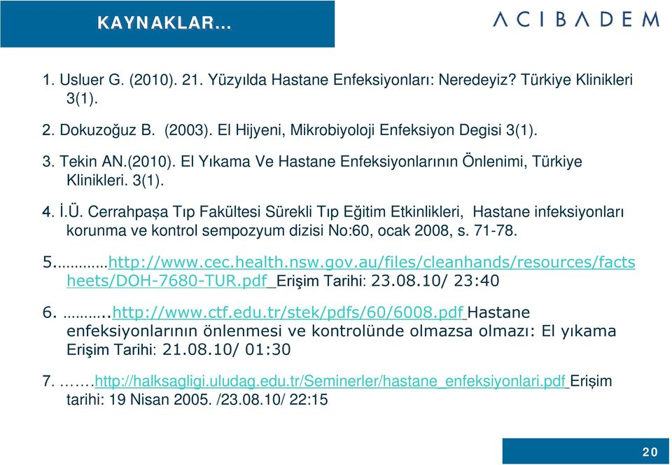 au/files/cleanhands/resources/facts heets/doh-7680-tur.pdf Erişim Tarihi: 23.08.10/ 23:40 6...http://www.ctf.edu.tr/stek/pdfs/60/6008.