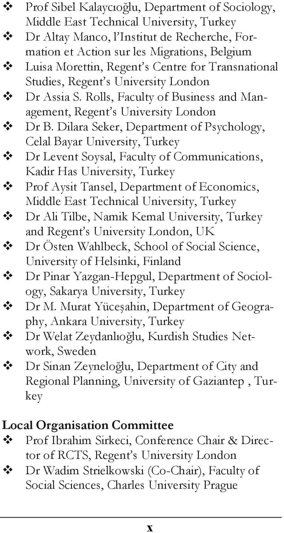 Dilara Seker, Department of Psychology, Celal Bayar University, Turkey Dr Levent Soysal, Faculty of Communications, Kadir Has University, Turkey Prof Aysit Tansel, Department of Economics, Middle