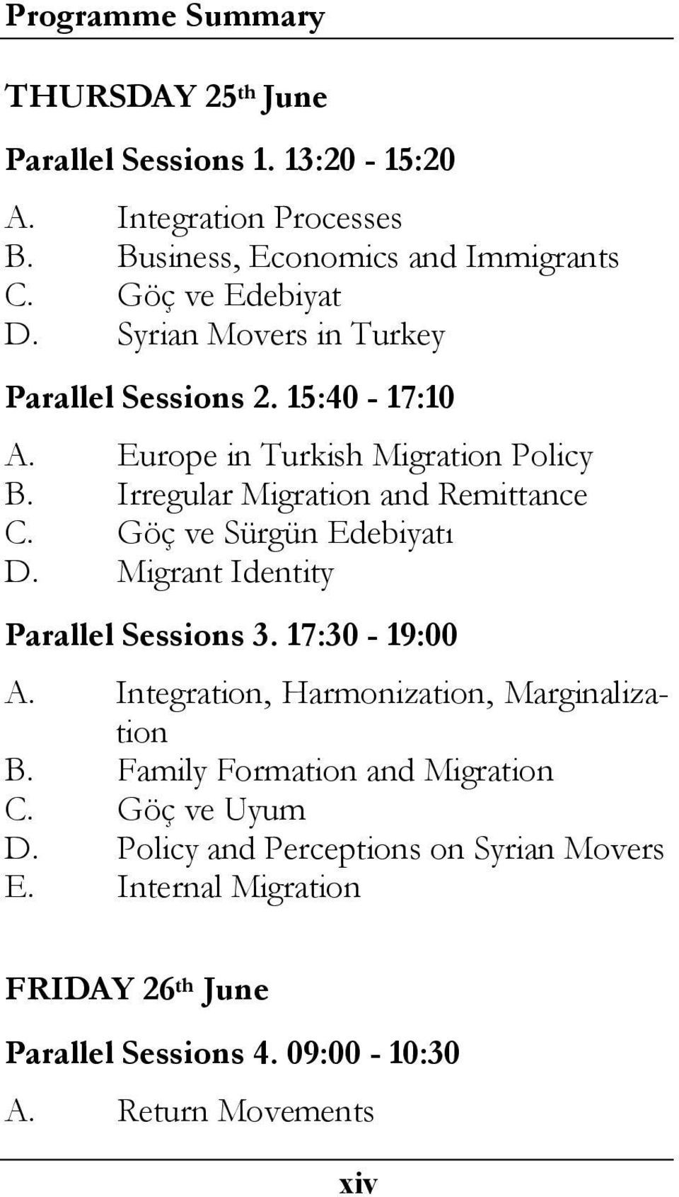 Irregular Migration and Remittance C. Göç ve Sürgün Edebiyatı D. Migrant Identity Parallel Sessions 3. 17:30-19:00 A.