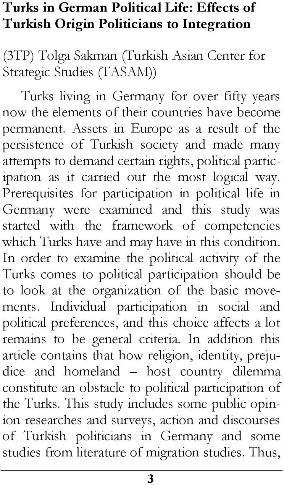 Assets in Europe as a result of the persistence of Turkish society and made many attempts to demand certain rights, political participation as it carried out the most logical way.