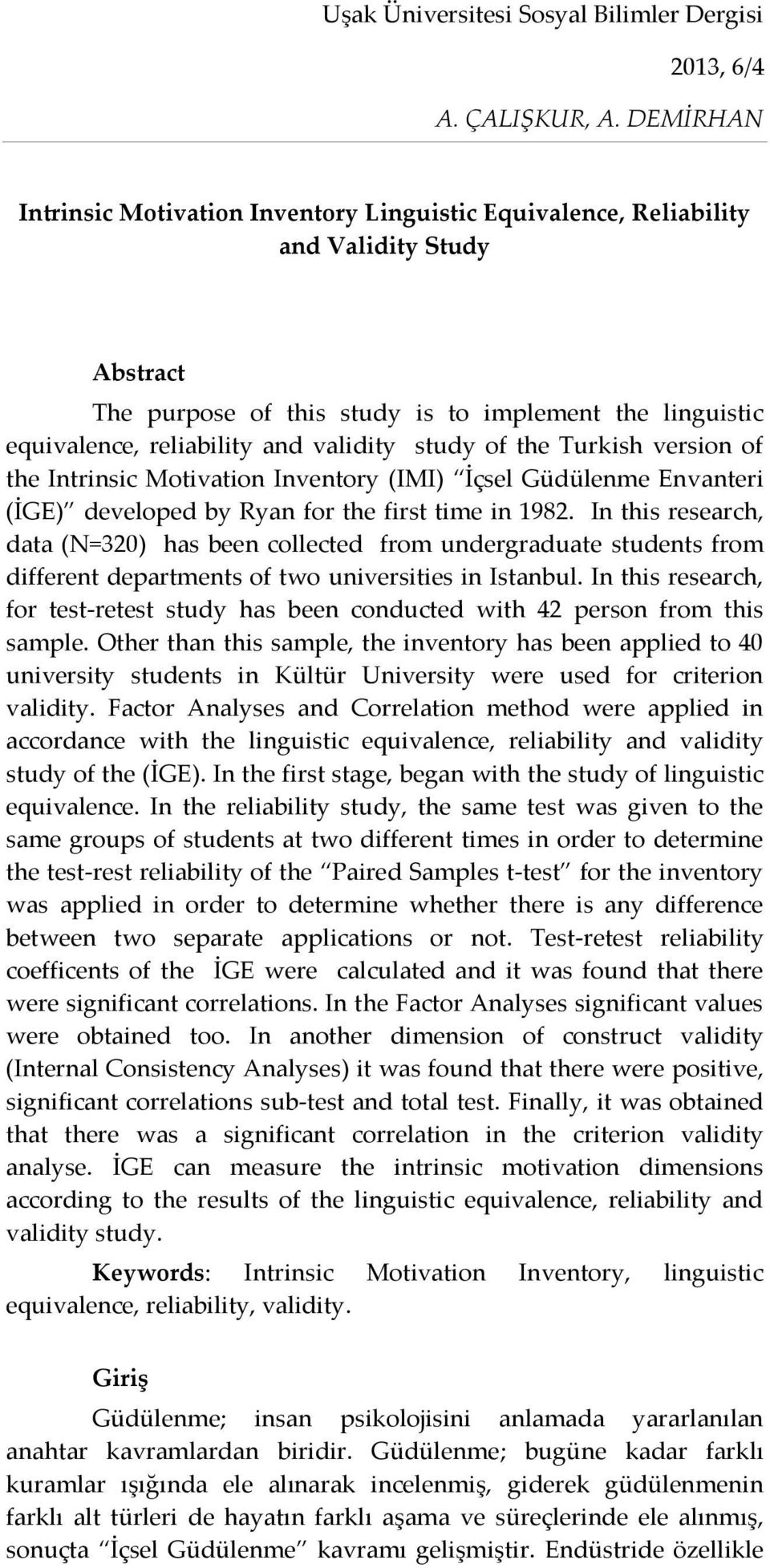 In this research, data (N=320) has been collected from undergraduate students from different departments of two universities in Istanbul.