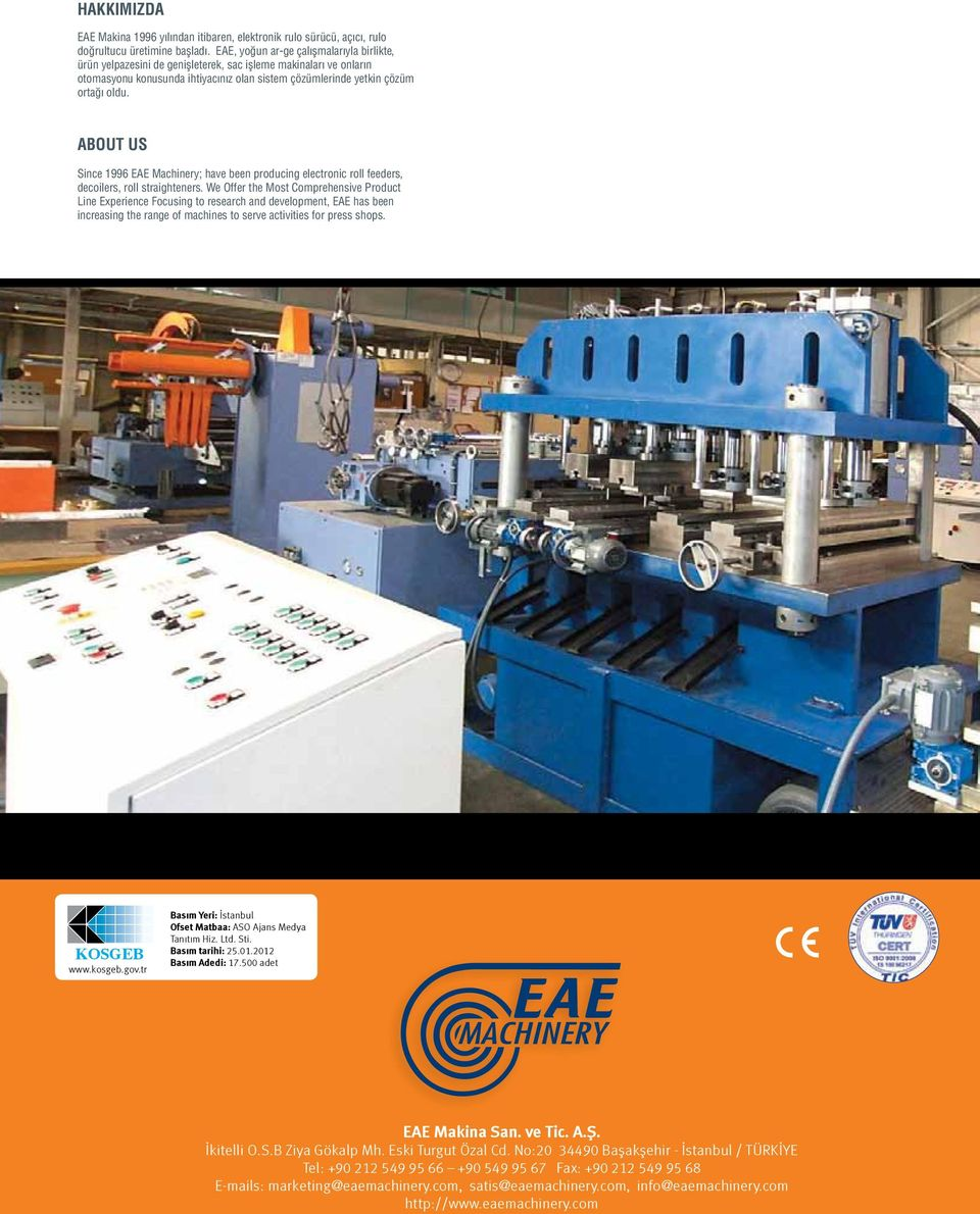 ABOUT US Since 1996 EAE Machinery; have been producing electronic roll feeders, decoilers, roll straighteners.