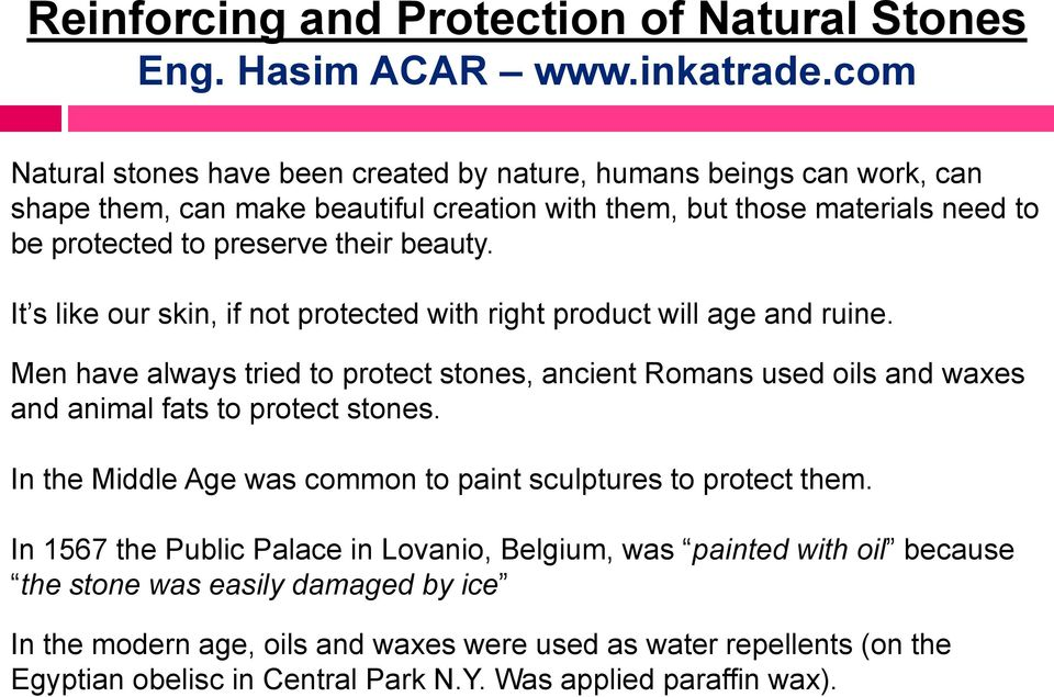 It s like our skin, if not protected with right product will age and ruine. Men have always tried to protect stones, ancient Romans used oils and waxes and animal fats to protect stones.
