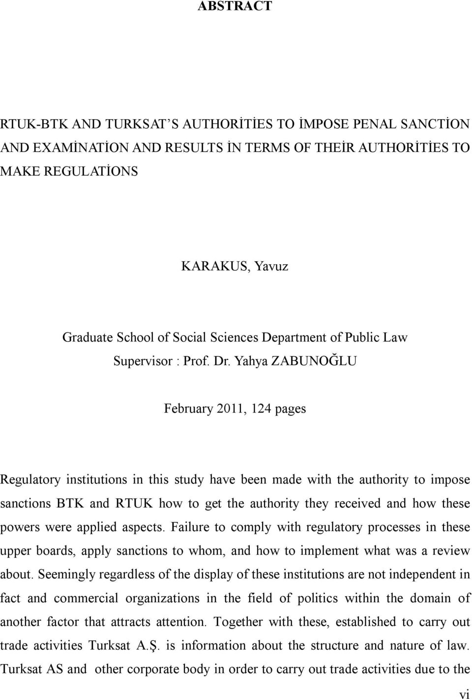 Yahya ZABUNOĞLU February 2011, 124 pages Regulatory institutions in this study have been made with the authority to impose sanctions BTK and RTUK how to get the authority they received and how these