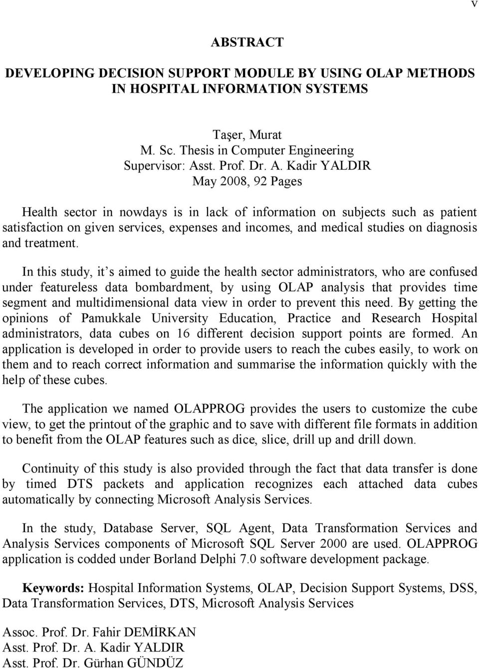 In this study, it s aimed to guide the health sector administrators, who are confused under featureless data bombardment, by using OLAP analysis that provides time segment and multidimensional data