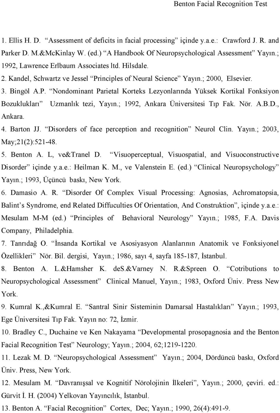 ; 1992, Ankara Üniversitesi Tıp Fak. Nör. A.B.D., Ankara. 4. Barton JJ. Disorders of face perception and recognition Neurol Clin. Yayın.; 2003, May;21(2):521-48. 5. Benton A. L, ve&tranel D.
