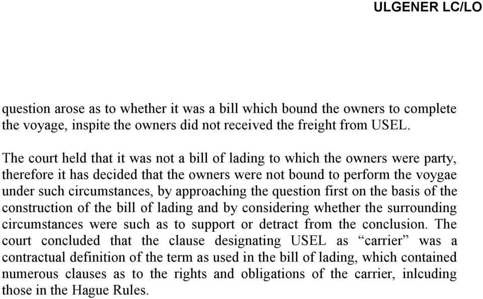 approaching the question first on the basis of the construction of the bill of lading and by considering whether the surrounding circumstances were such as to support or detract from the