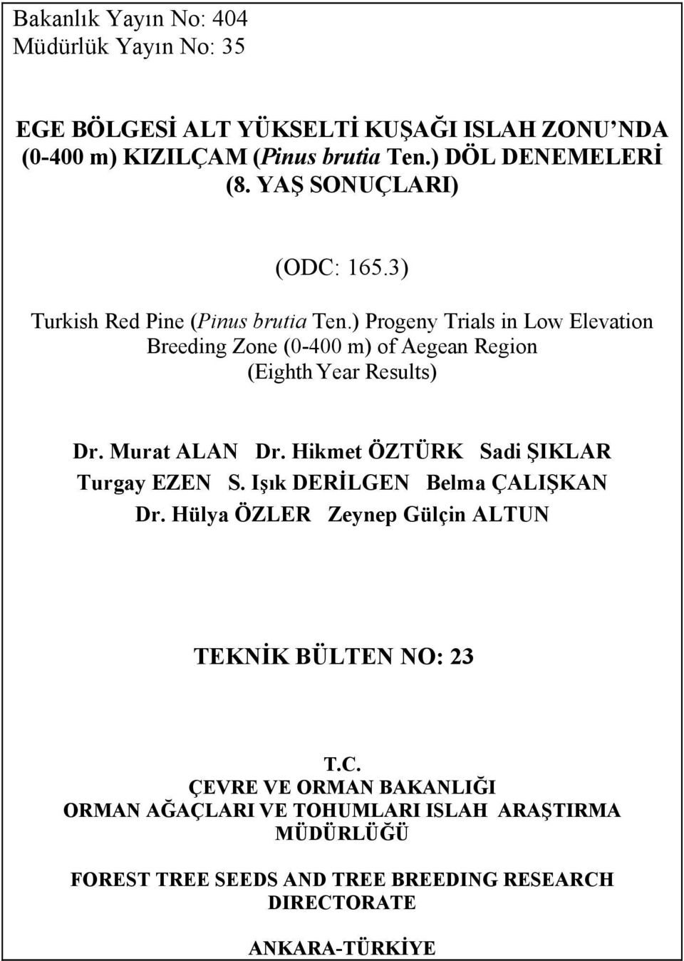 ) Progeny Trials in Low Elevation Breeding Zone (0-400 m) of Aegean Region (Eighth Year Results) Dr. Murat ALAN Dr.