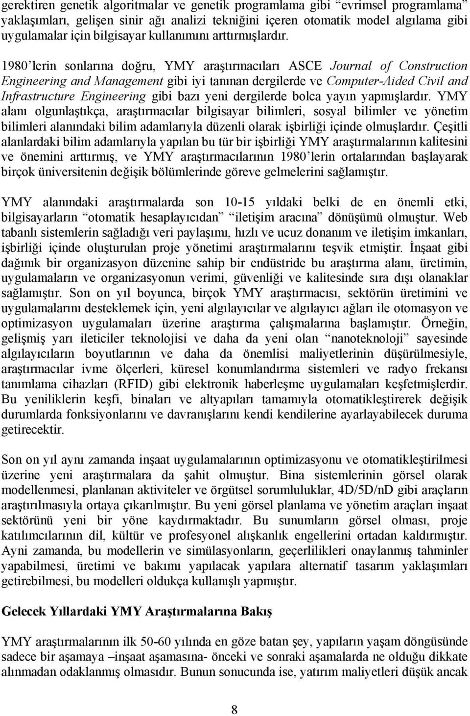1980 lerin sonlarına doğru, YMY araştırmacıları ASCE Journal of Construction Engineering and Management gibi iyi tanınan dergilerde ve Computer-Aided Civil and Infrastructure Engineering gibi bazı