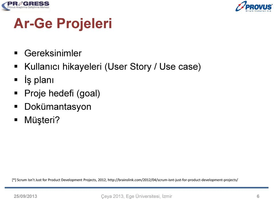 [*] Scrum Isn t Just for Product Development Projects, 2012,
