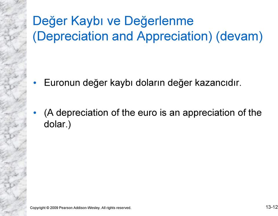(A depreciation of the euro is an appreciation of the dolar.