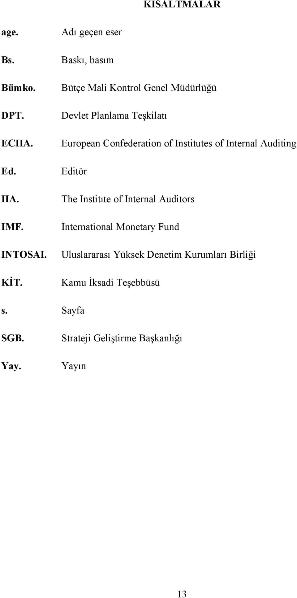Confederation of Institutes of Internal Auditing Editör The Institıte of Internal Auditors