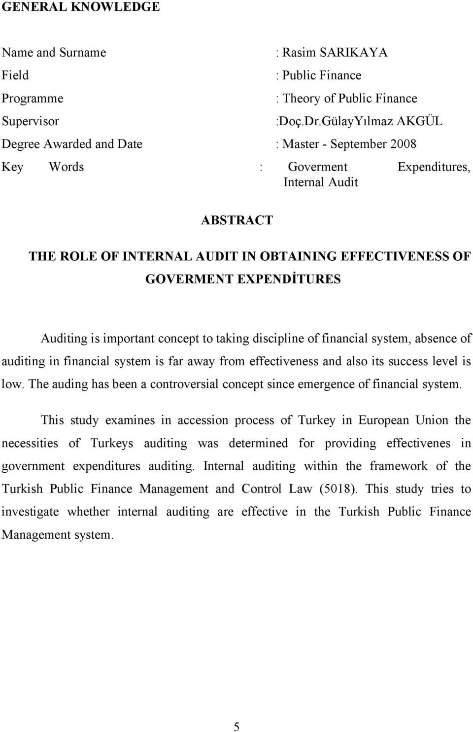 EXPENDİTURES Auditing is important concept to taking discipline of financial system, absence of auditing in financial system is far away from effectiveness and also its success level is low.