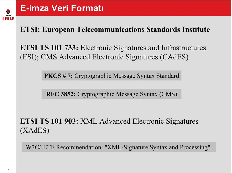 7: Cryptographic Message Syntax Standard RFC 3852: Cryptographic Message Syntax (CMS) ETSI TS 101