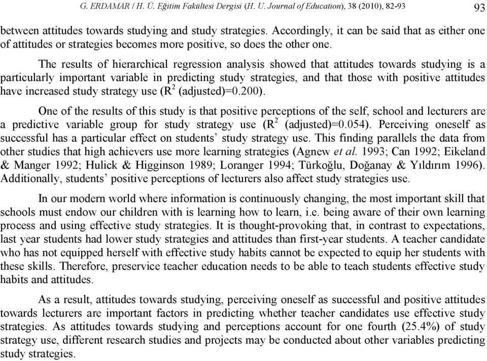 The results of hierarchical regression analysis showed that attitudes towards studying is a particularly important variable in predicting study strategies, and that those with positive attitudes have