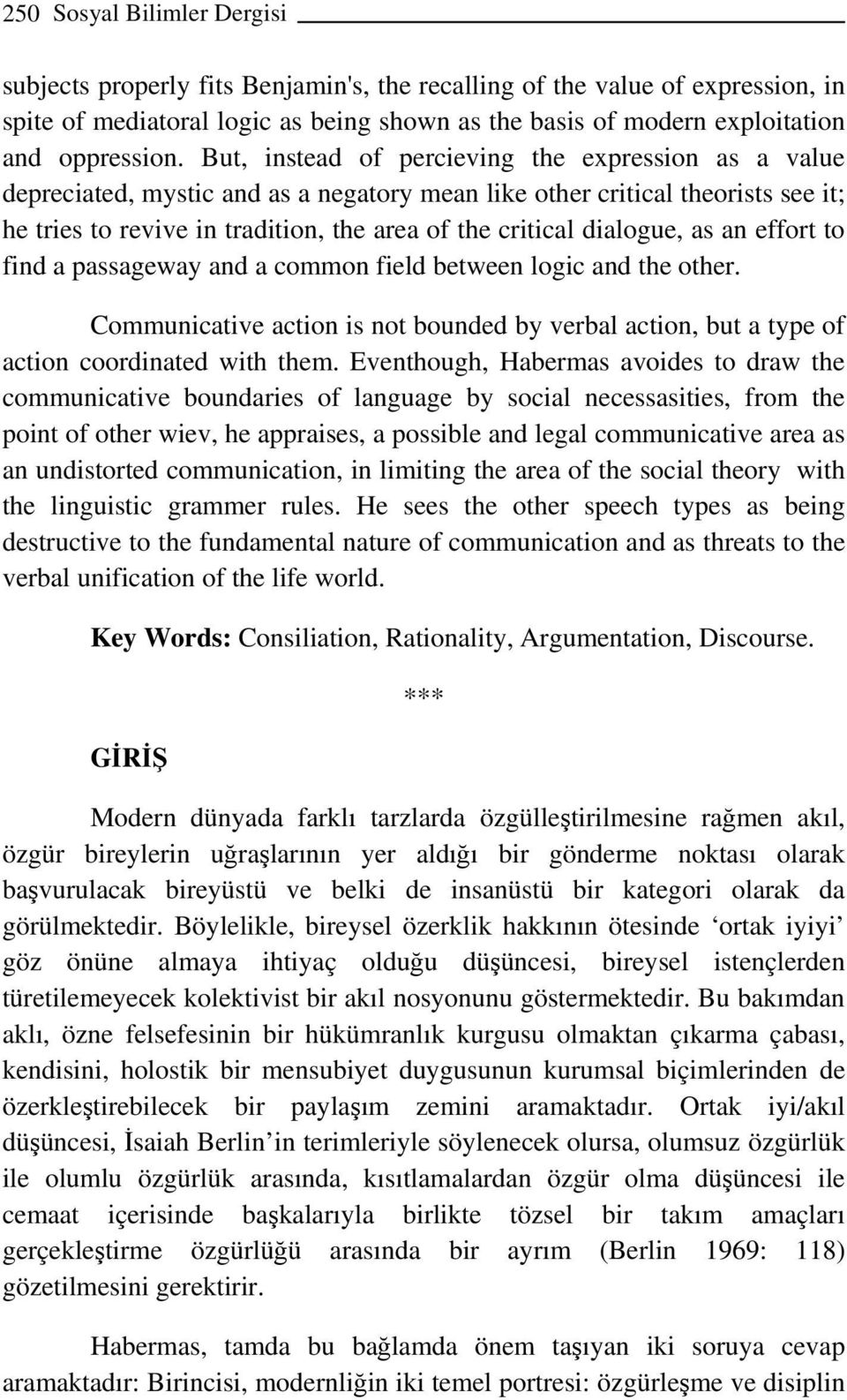 dialogue, as an effort to find a passageway and a common field between logic and the other. Communicative action is not bounded by verbal action, but a type of action coordinated with them.
