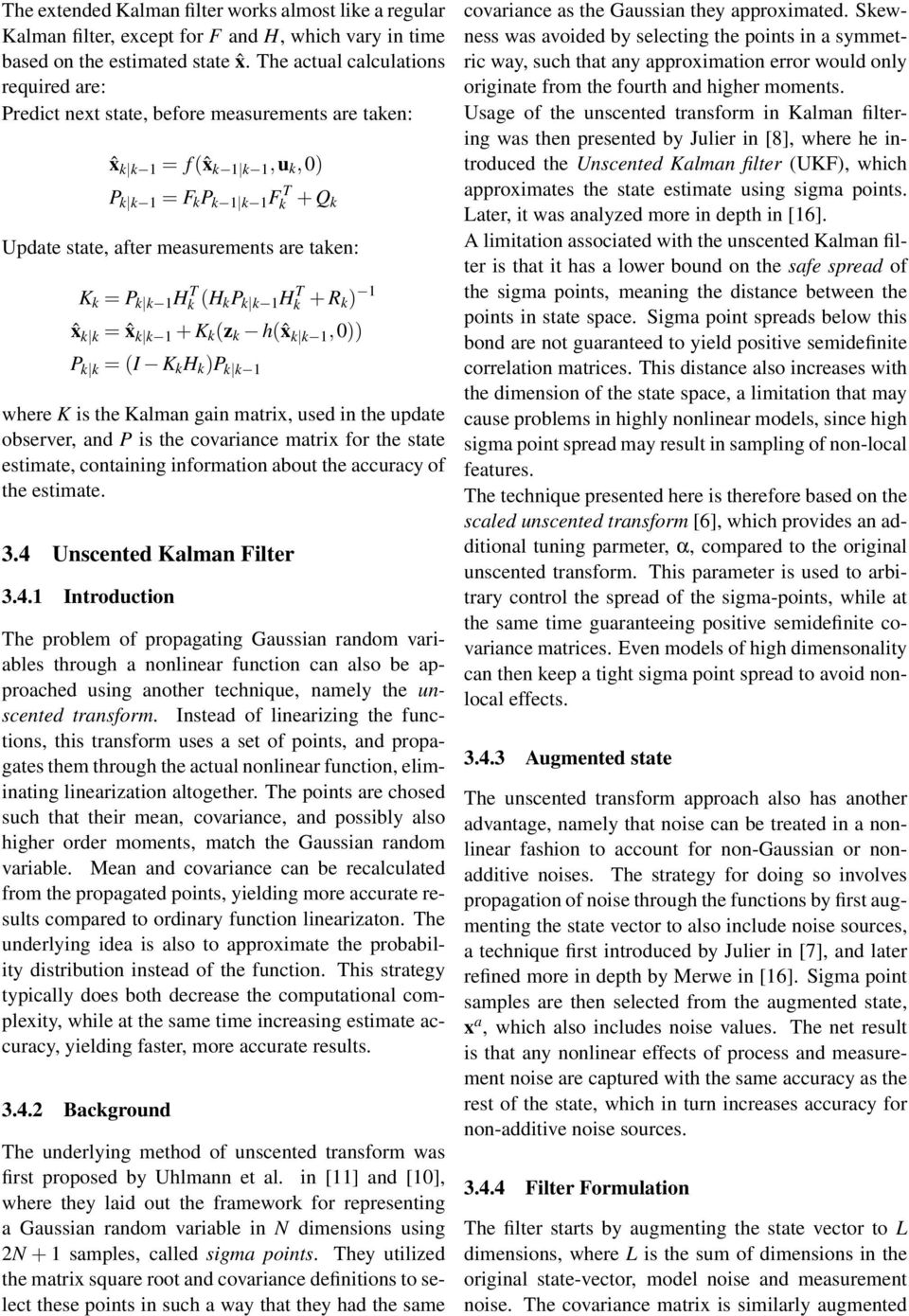 ) 1 ˆ = ˆ 1 + K (z h(ˆ 1,0)) P = (I K H )P 1 where K is the Kalman gain matri, used in the update observer, and P is the covariance matri for the state estimate, containing information about the