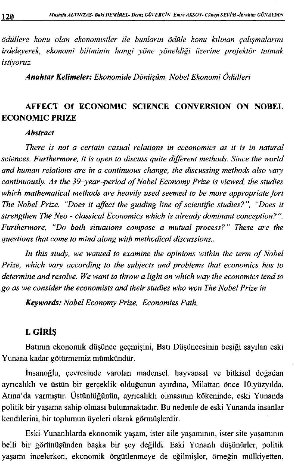 Anahtar Kelime/er: Ekonomide Dönüşüm, Nobel Ekonomi 6dülleri AFFECT Of ECONOMIC SCIENCE CONVERSION ON NOBEL ECONOMIC PRIZE Ahstract There is not a certain casual re/ations in eceonomics as it is in