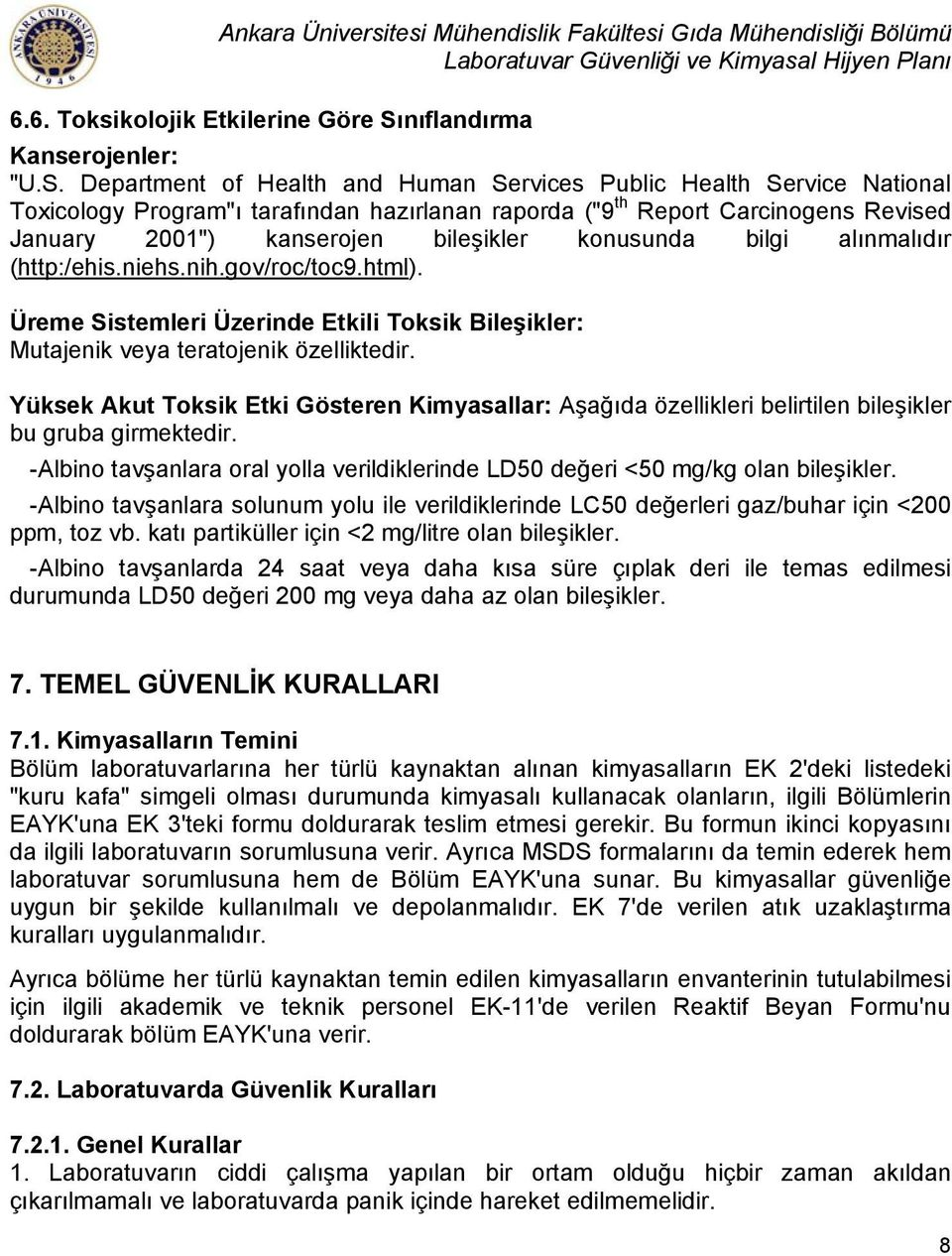 "Department of Health and Human Services Public Health Service National Toxicology Program""ı tarafından hazırlanan raporda (""9 th Report Carcinogens Revised January 2001"") kanserojen bileşikler"