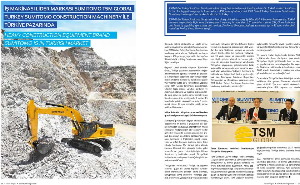 Sumitomo is the 3rd biggest company in Japan with a 400 years of history and TSM Global Turkey Sumitomo Construction Machinery is aiming at the market leadership in Turkey.