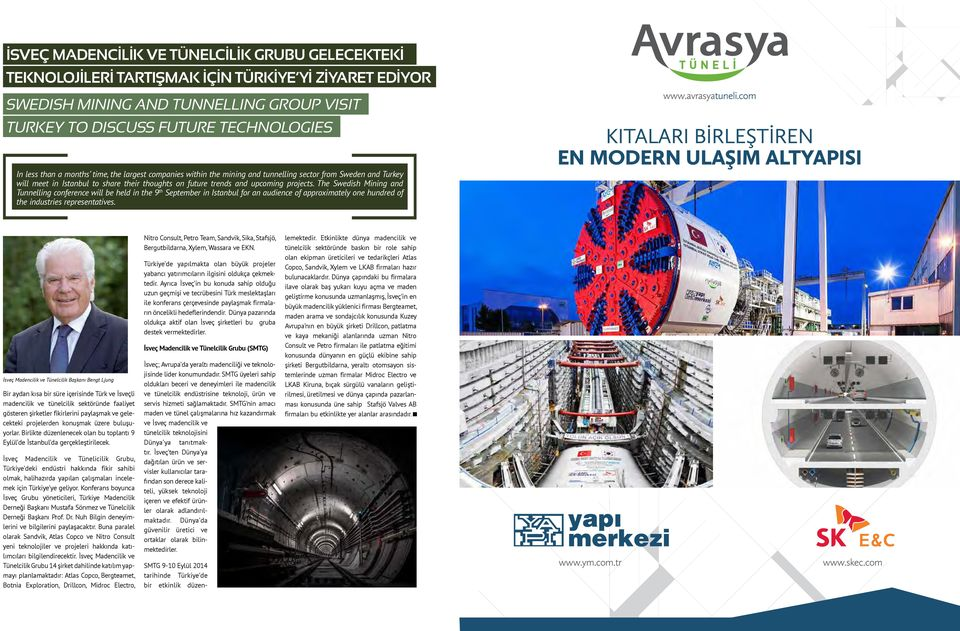 The Swedish Mining and Tunnelling conference will be held in the 9 th September in Istanbul for an audience of approximately one hundred of the industries representatives. www.avrasyatuneli.