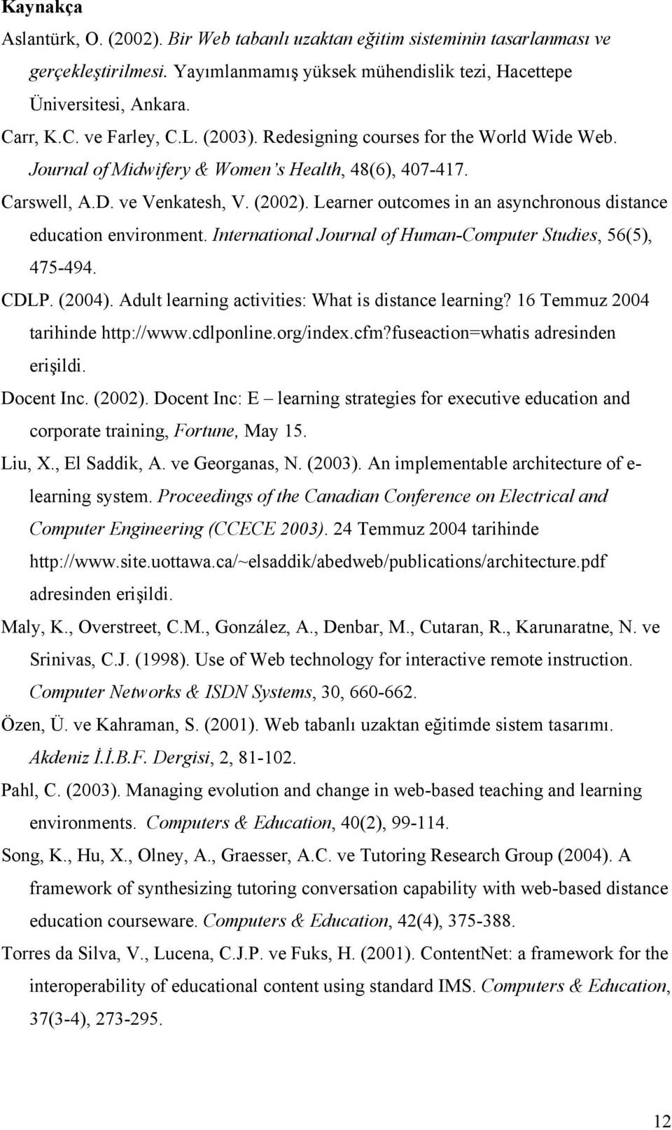 Learner outcomes in an asynchronous distance education environment. International Journal of Human-Computer Studies, 56(5), 475-494. CDLP. (2004). Adult learning activities: What is distance learning?