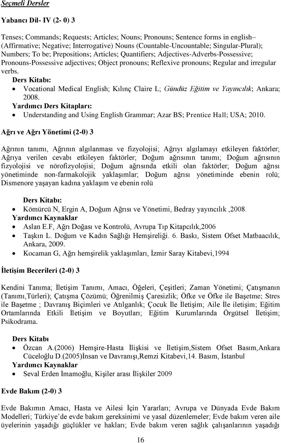 Vocational Medical English; Kılınç Claire L; Gündüz Eğitim ve Yayıncılık; Ankara; 2008. Understanding and Using English Grammar; Azar BS; Prentice Hall; USA; 2010.