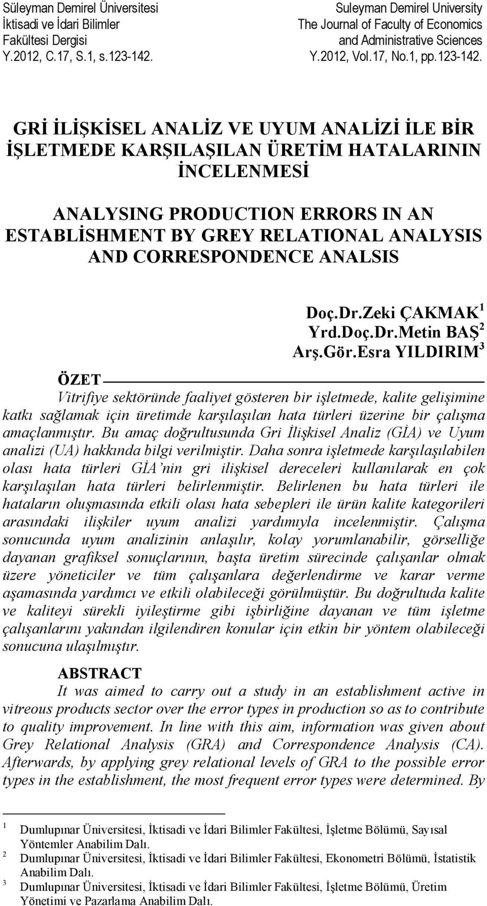 GRİ İLİŞKİSEL ANALİZ VE UYUM ANALİZİ İLE BİR İŞLETMEDE KARŞILAŞILAN ÜRETİM HATALARININ İNCELENMESİ ANALYSING PRODUCTION ERRORS IN AN ESTABLİSHMENT BY GREY RELATIONAL ANALYSIS AND CORRESPONDENCE