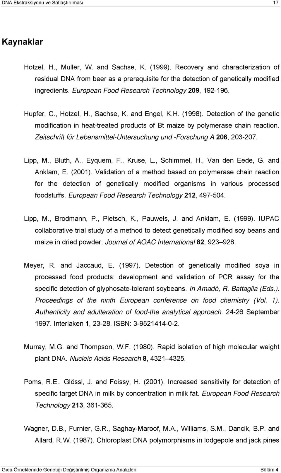 , Sachse, K. and Engel, K.H. (1998). Detection of the genetic modification in heat-treated products of Bt maize by polymerase chain reaction.