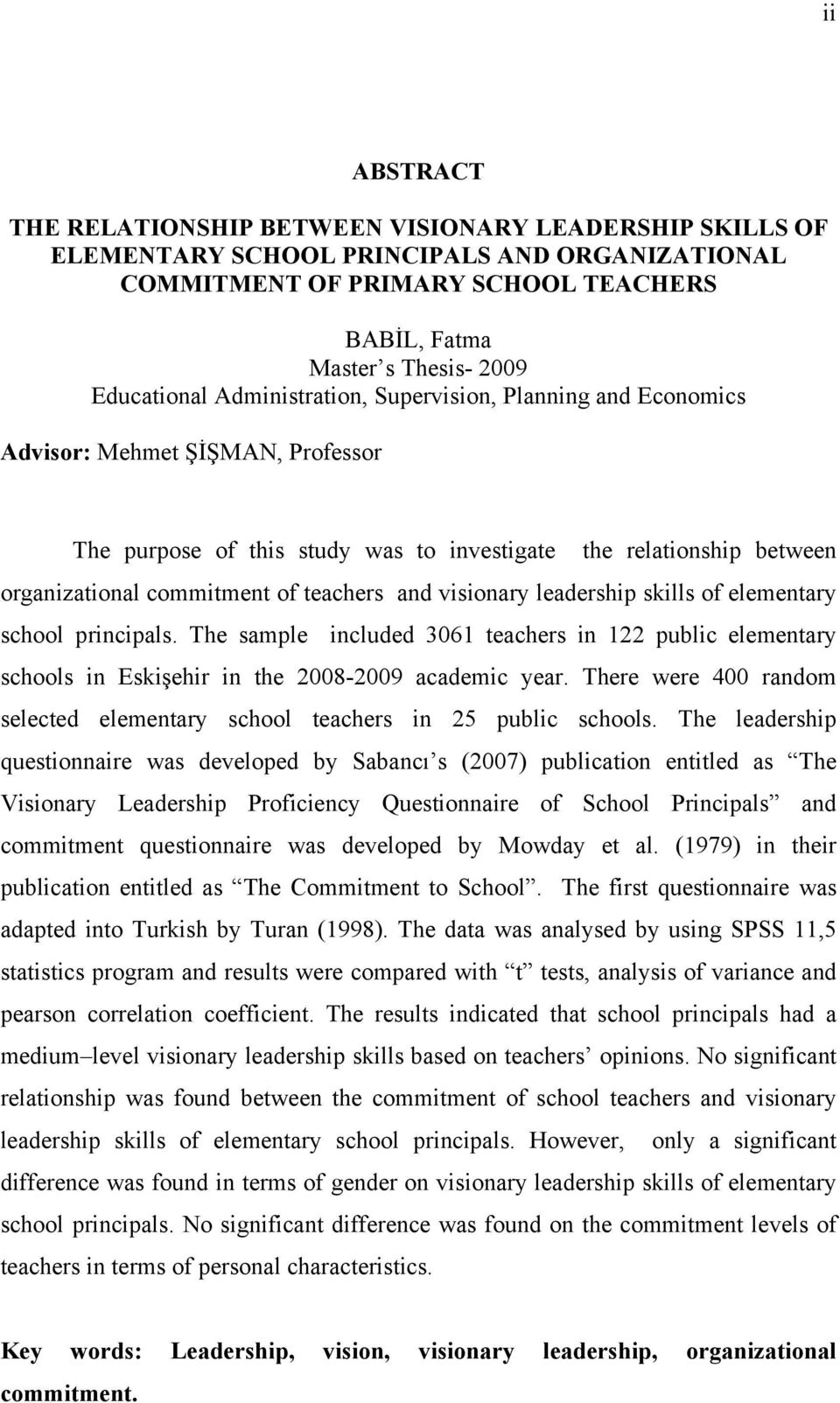 teachers and visionary leadership skills of elementary school principals. The sample included 3061 teachers in 122 public elementary schools in Eskişehir in the 2008-2009 academic year.