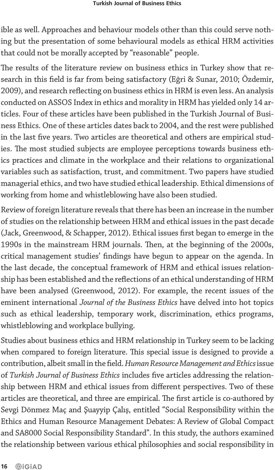 The results of the literature review on business ethics in Turkey show that research in this field is far from being satisfactory (Eğri & Sunar, 2010; Özdemir, 2009), and research reflecting on