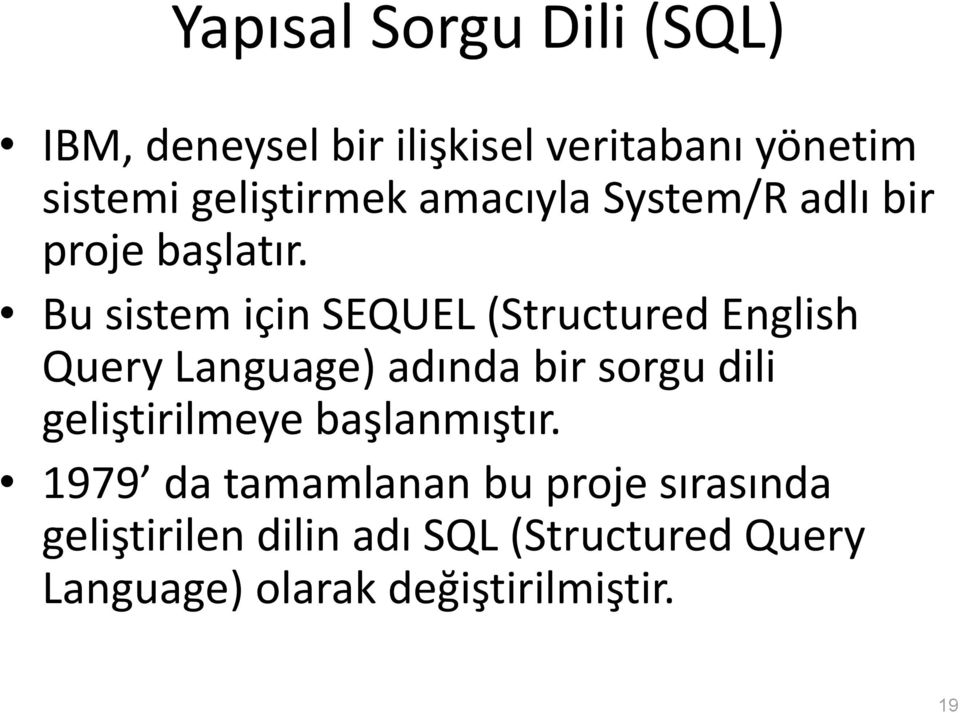 Bu sistem için SEQUEL (Structured English Query Language) adında bir sorgu dili