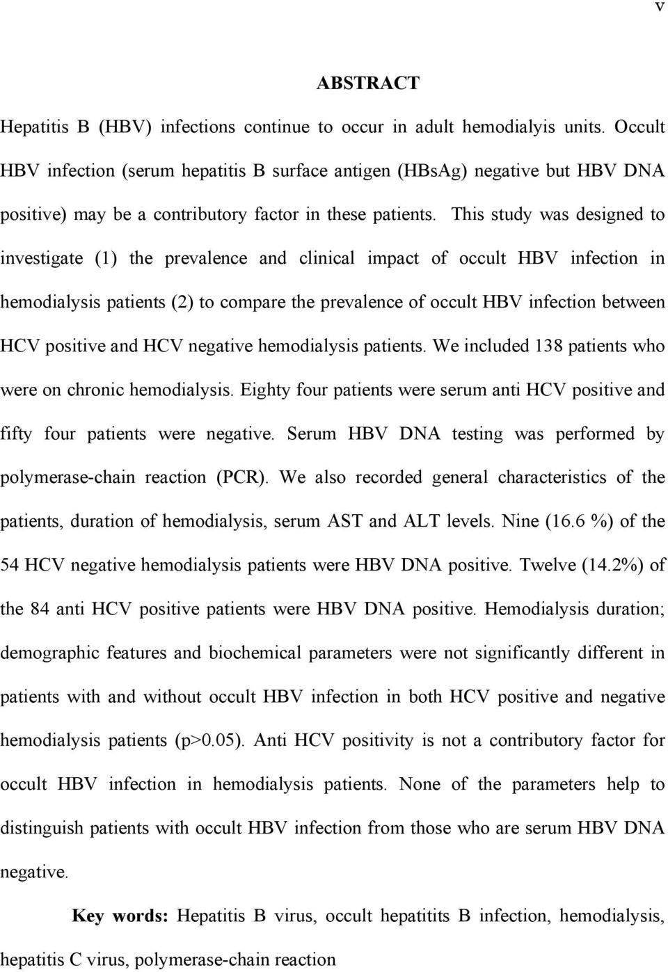 This study was designed to investigate (1) the prevalence and clinical impact of occult HBV infection in hemodialysis patients (2) to compare the prevalence of occult HBV infection between HCV