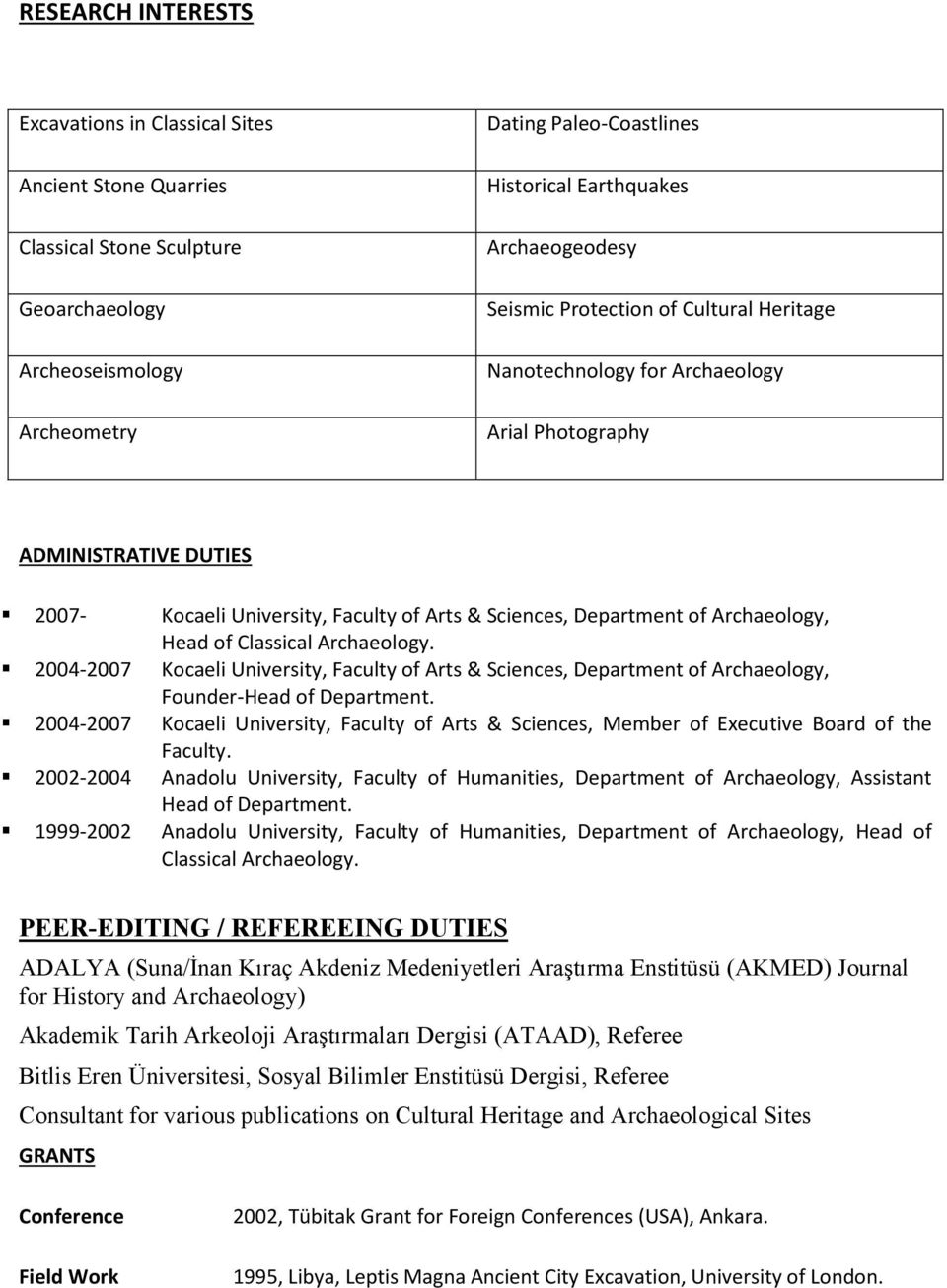 Archaeology, Head of Classical Archaeology. 2004-2007 Kocaeli University, Faculty of Arts & Sciences, Department of Archaeology, Founder-Head of Department.