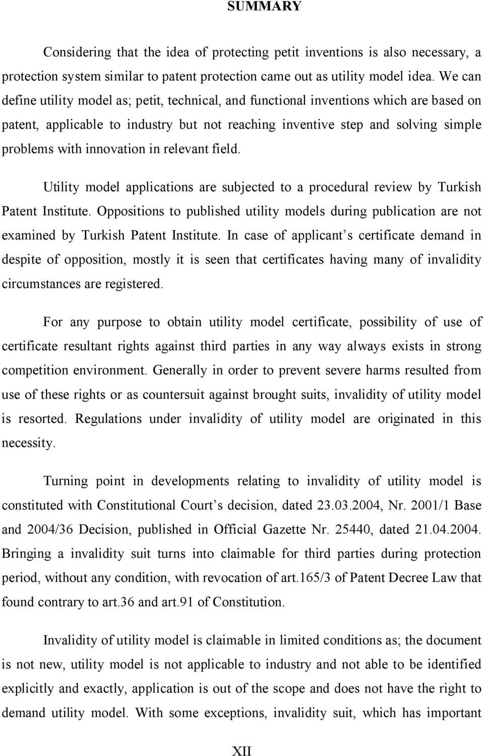 innovation in relevant field. Utility model applications are subjected to a procedural review by Turkish Patent Institute.