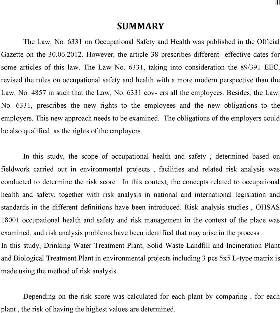 6331, taking into consideration the 89/391 EEC, revised the rules on occupational safety and health with a more modern perspective than the Law, No. 4857 in such that the Law, No.