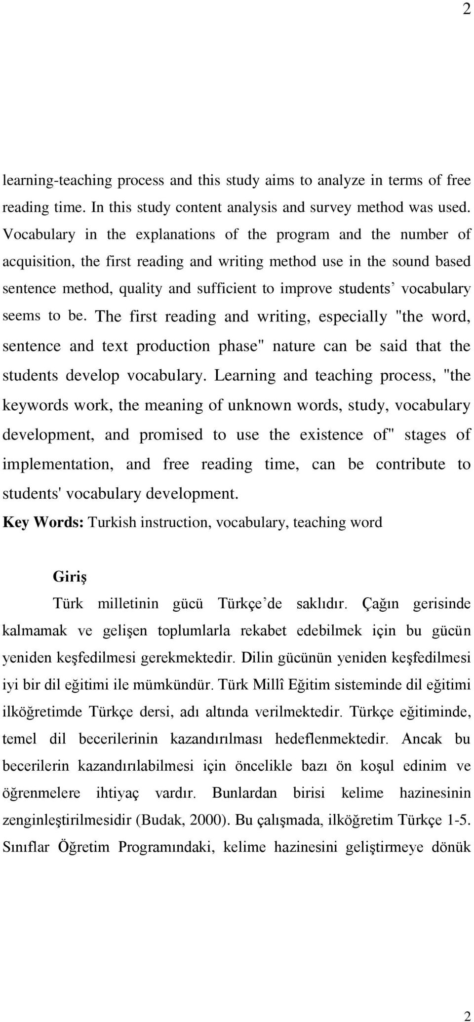 "vocabulary seems to be. The first reading and writing, especially ""the word, sentence and text production phase"" nature can be said that the students develop vocabulary."