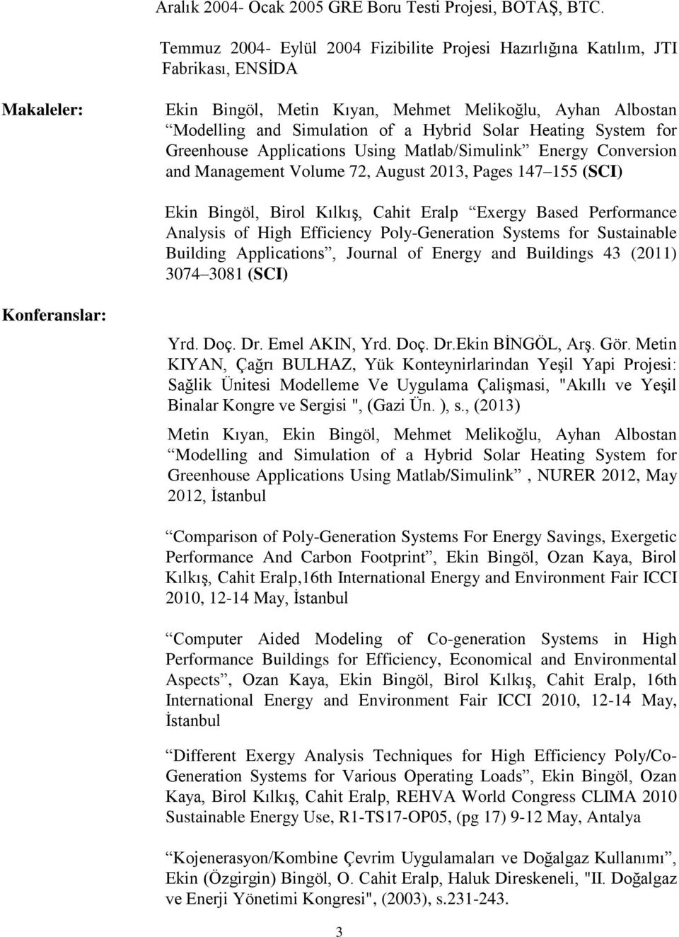 Heating System for Greenhouse Applications Using Matlab/Simulink Energy Conversion and Management Volume 72, August 2013, Pages 147 155 (SCI) Ekin Bingöl, Birol Kılkış, Cahit Eralp Exergy Based