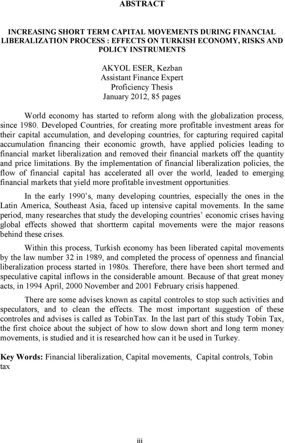 Developed Countries, for creating more profitable investment areas for their capital accumulation, and developing countries, for capturing required capital accumulation financing their economic