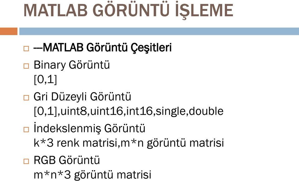 [0,1],uint8,uint16,int16,single,double İndekslenmiş