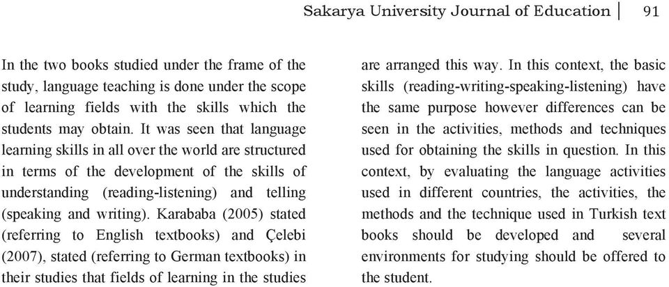 It was seen that language learning skills in all over the world are structured in terms of the development of the skills of understanding (reading-listening) and telling (speaking and writing).
